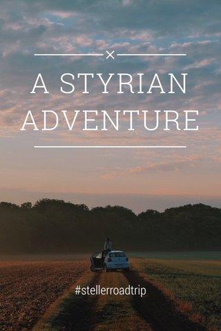 A STYRIAN ADVENTURE #stellerroadtrip