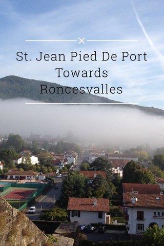 St. Jean Pied De Port Towards Roncesvalles