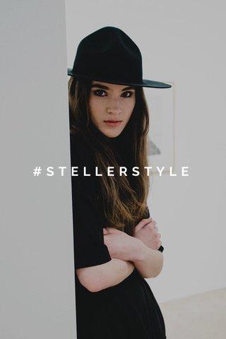 #STELLERSTYLE
