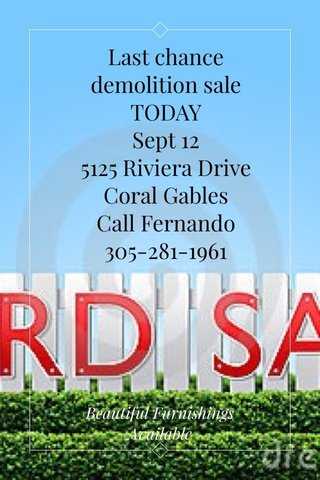 Last chance demolition sale TODAY Sept 12 5125 Riviera Drive Coral Gables Call Fernando 305-281-1961 Beautiful Furnishings Available