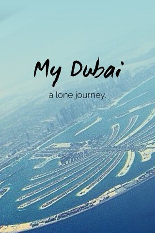 My Dubai a lone journey.