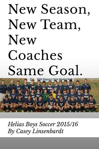 New Season, New Team, New Coaches Same Goal. Helias Boys Soccer 2015/16 By Casey Linsenbardt