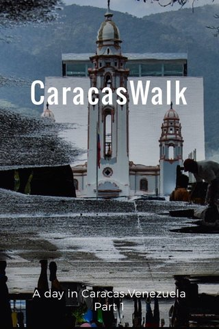 CaracasWalk A day in Caracas•Venezuela Part 1