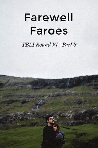 Farewell Faroes TBLI Round VI | Part 5