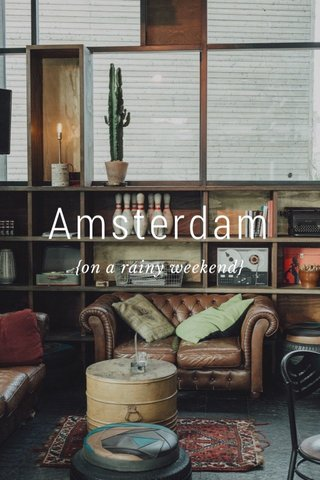 Amsterdam {on a rainy weekend}