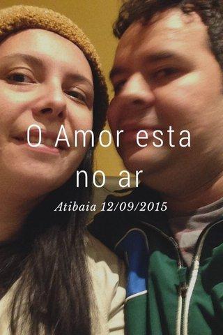 O Amor esta no ar Atibaia 12/09/2015