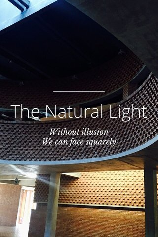 The Natural Light Without illusion We can face squarely