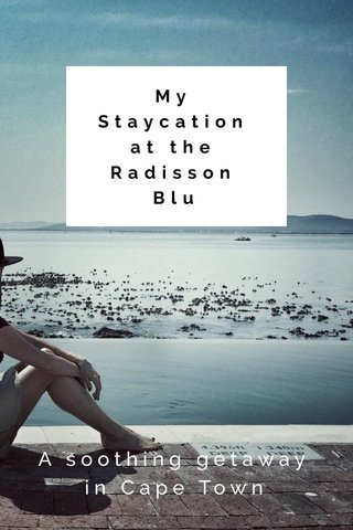 My Staycation at the Radisson Blu A soothing getaway in Cape Town