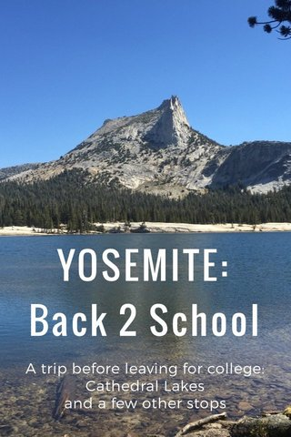 YOSEMITE: Back 2 School A trip before leaving for college: Cathedral Lakes and a few other stops