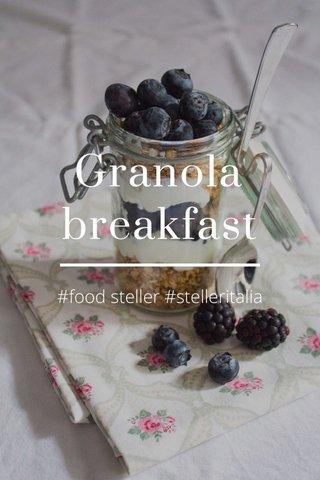 Granola breakfast #food steller #stelleritalia