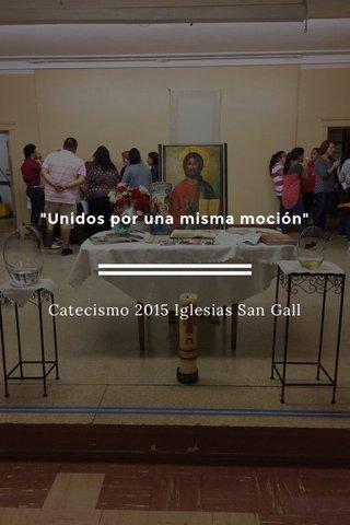 """""""Unidos por una misma moción"""" Catecismo 2015 Iglesias San Gall"""