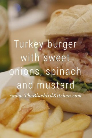 Turkey burger with sweet onions, spinach and mustard www.TheBluebirdKitchen.com