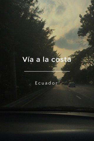 Vía a la costa Ecuador