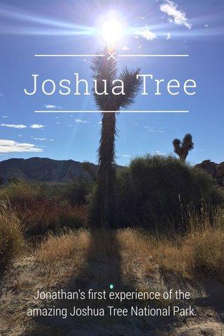 Joshua Tree Jonathan's first experience of the amazing Joshua Tree National Park.