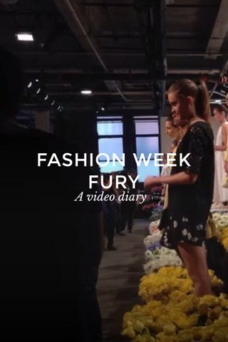 FASHION WEEK FURY A video diary 🎥