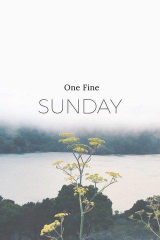 SUNDAY One Fine