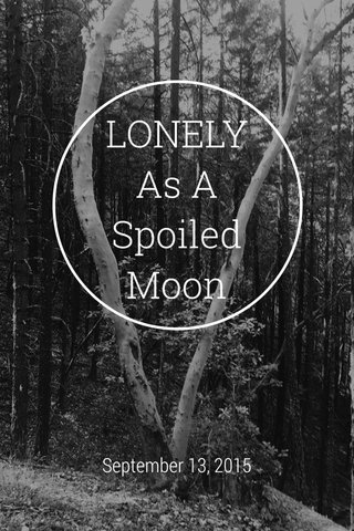 LONELY As A Spoiled Moon September 13, 2015
