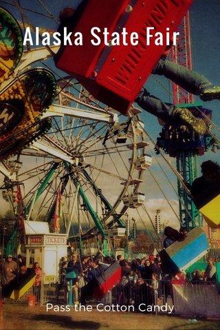 Alaska State Fair Pass the Cotton Candy