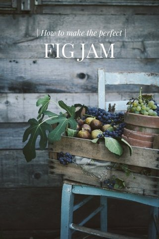 FIG JAM | How to make the perfect |