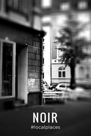NOIR #localplaces