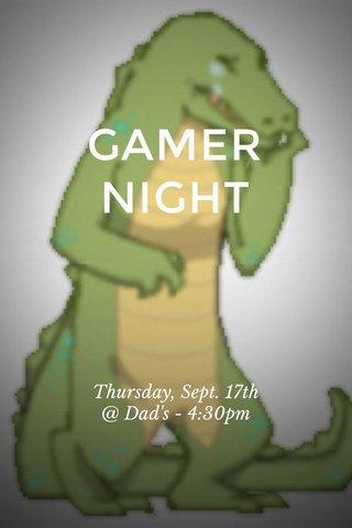 GAMER NIGHT Thursday, Sept. 17th @ Dad's - 4:30pm