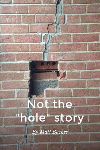 """Not the """"hole"""" story By Matt Backes"""