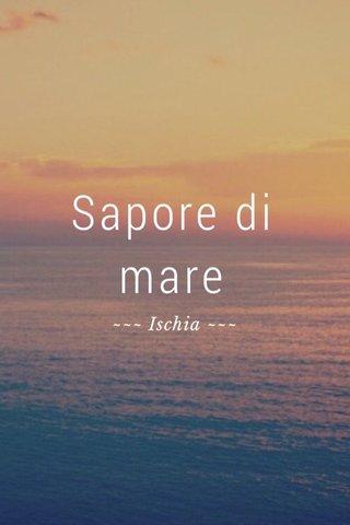Sapore di mare ~~~ Ischia ~~~