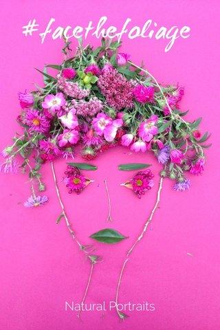 #facethefoliage Natural Portraits