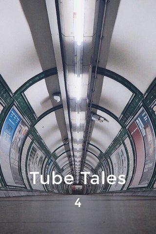Tube Tales 4