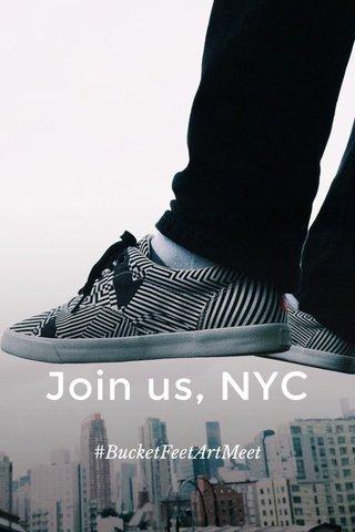 Join us, NYC #BucketFeetArtMeet