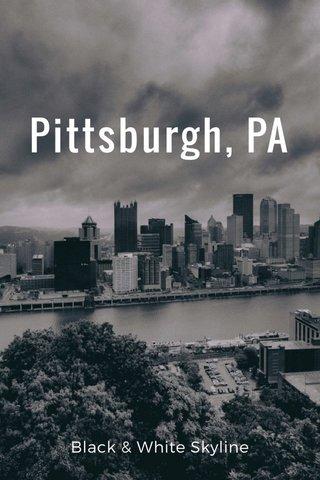 Pittsburgh, PA Black & White Skyline