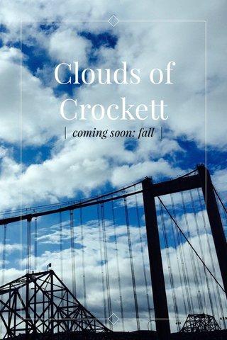 Clouds of Crockett | coming soon: fall |