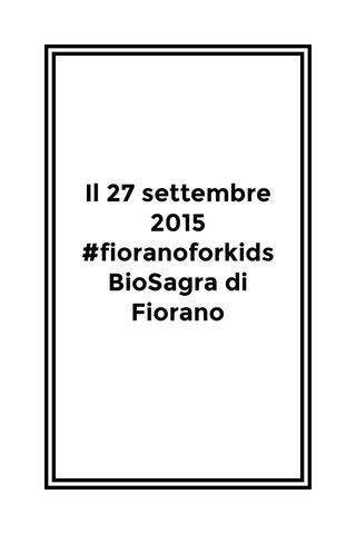 Il 27 settembre 2015 #fioranoforkids BioSagra di Fiorano