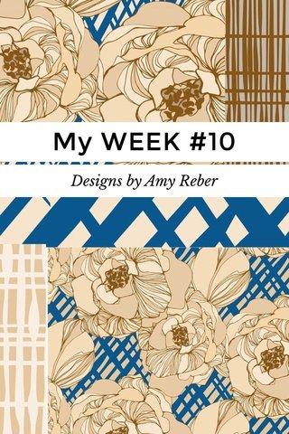My WEEK #10 Designs by Amy Reber