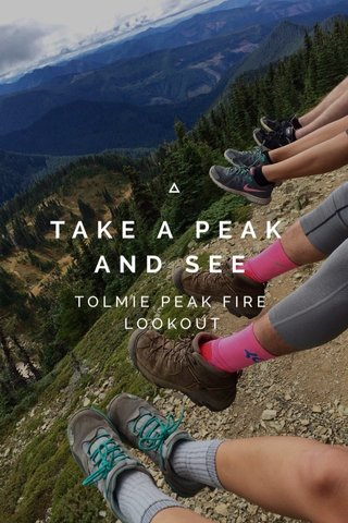 TAKE A PEAK AND SEE TOLMIE PEAK FIRE LOOKOUT