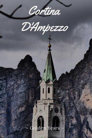 Cortina D'Ampezzo ~ Golden Years ~