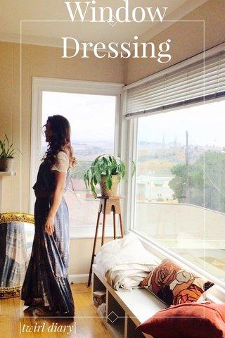 Window Dressing |twirl diary|