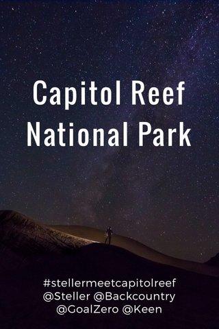 Capitol Reef National Park #stellermeetcapitolreef @Steller @Backcountry @GoalZero @Keen