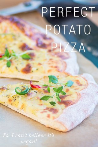 PERFECT POTATO PIZZA Ps. I can't believe it's vegan!