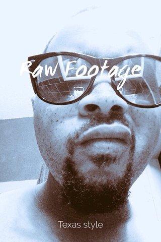Raw Footage Texas style