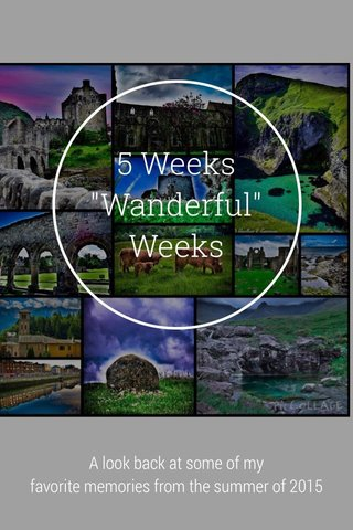 "5 Weeks ""Wanderful""Weeks A look back at some of my favorite memories from the summer of 2015"