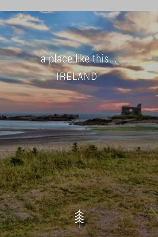 a place like this... IRELAND