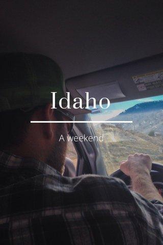 Idaho A weekend