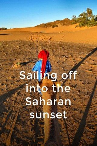 Sailing off into the Saharan sunset