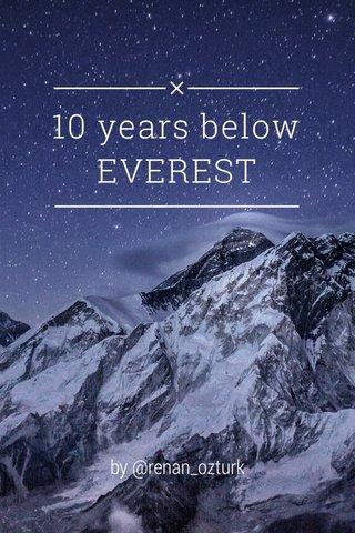 10 years below EVEREST by @renan_ozturk