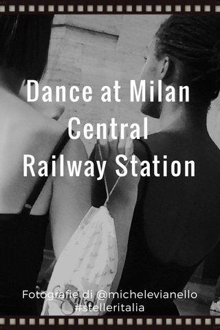 Dance at Milan Central Railway Station Fotografie di @michelevianello #stelleritalia