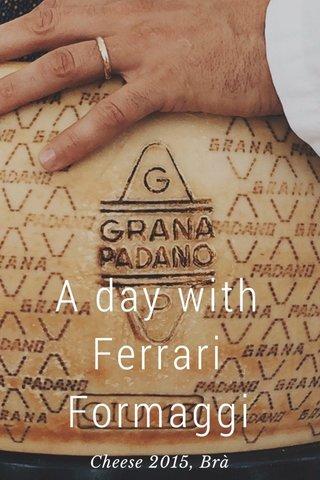 A day with Ferrari Formaggi Cheese 2015, Brà