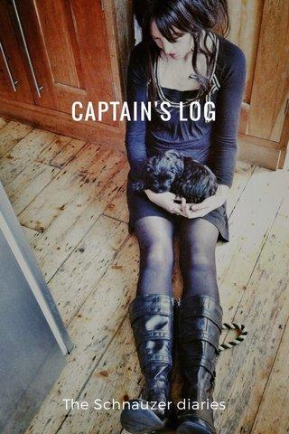 CAPTAIN'S LOG The Schnauzer diaries