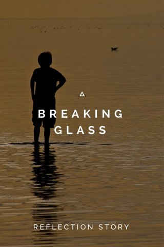 BREAKING GLASS REFLECTION STORY