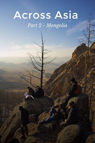 Across Asia Part 2 - Mongolia